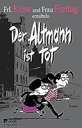 Der Altmann ist tot (Frl. Krise und Frau Freitag ermitteln, Band 1)