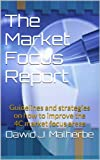 The Market Focus Report: Guidelines and strategies on how to improve the 4C key market focus performance areas (English