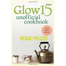 Glow 15 Unofficial Cookbook (Megan Phillips)