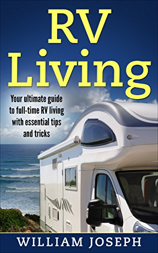 Camper English (RV Living: Your Ultimate Guide to Full-Time RV Living with Essential Tips and Tricks (RV Living, RV, Winnebago, Motorhome, Camper) (English Edition))