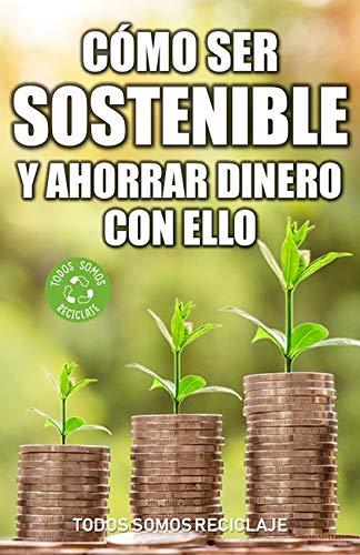 Cómo ser sostenible y ahorrar dinero con ello por Todos Somos Reciclaje