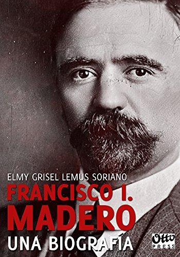 Madero: Una biografía por Elmy Grisel Lemus Soriano