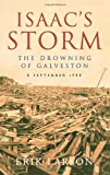 Isaac's Storm: The Drowning of Galveston, 8 September 1900 by Erik Larson (1-Jul-2008) Paperback