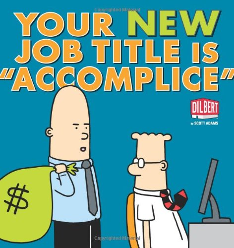 Dilbert Your New Job Title Is Accomplice
