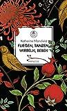 Fliegen, tanzen, wirbeln, beben: Vignetten eines Frauenlebens - Mit einem Essay von Virginia Woolf (Manesse Bibliothek 10) von Katherine Mansfield
