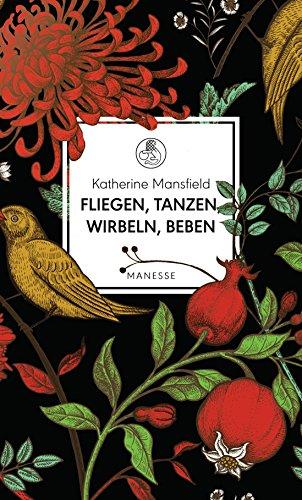 Buchseite und Rezensionen zu 'Fliegen, tanzen, wirbeln, beben: Vignetten eines Frauenlebens - Mit einem Essay von Virginia Woolf (Manesse Bibliothek 10)' von Katherine Mansfield
