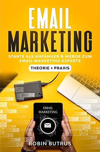Email Marketing Starte als Anfänger und werde zum E-Mail-Marketing-Experte: Marketing Buch, Affiliate Marketing, Email Marketing für Anfänger, Marketing Bücher,