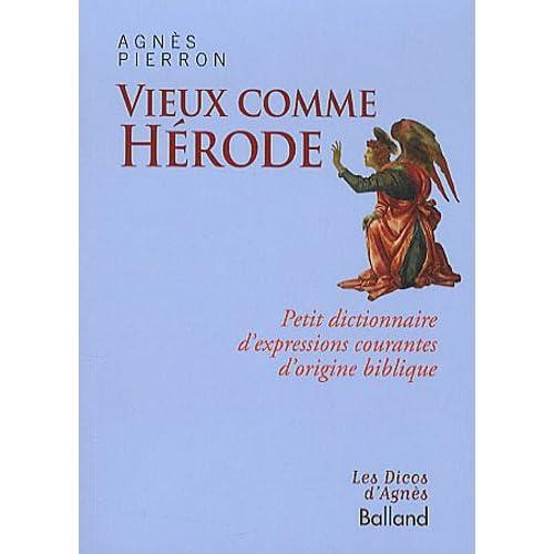 Vieux comme Hérode : Petit dictionnaire d'expressions courantes d'origine biblique
