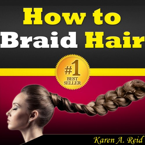 How to Braid Hair: Learn How to Do the Most Popular Hair Braiding Styles. Learn How to Braid Your Own Hair, How to Do a French Braid, How to French Braid ... Dutch Braid it and More! (English Edition)