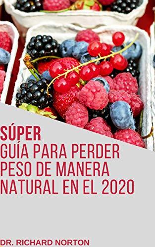 Súper guía para perder peso de manera natural en el 2020: APRENDE ...