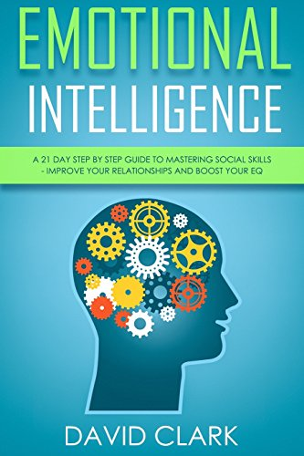 Emotional Intelligence: The Definitive Guide to Understanding Your Emotions, How to Improve Your EQ