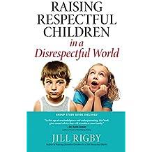Raising Respectful Children in a Disrespectful World (English Edition)