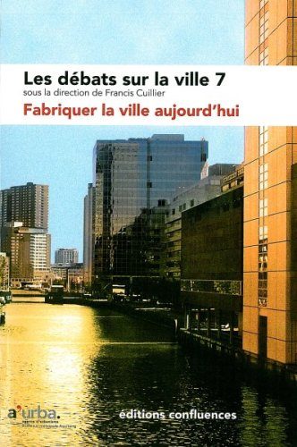 Les débats sur la ville, N° 7 : Fabriquer la ville aujourd'hui