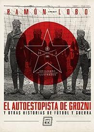 El autoestopista de Grozni y otras historias de fútbol y guerra par Ramón Lobo