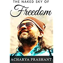 The Naked Sky of Freedom: A series of discourses by Acharya Prashant