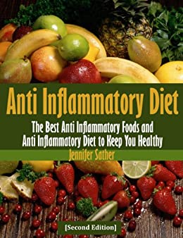 Anti Inflammatory Diet [Second Edition]: Recipes for Arthritis and Other Inflammatory Disease by [Sather, Jennifer]