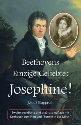 Beethovens Einzige Geliebte: Josephine! (2. Aufl.): Eine Biografie der Einzigen Frau, die Beethoven jemals geliebt hat