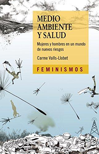 Medio ambiente y salud: Mujeres y hombres en un mundo de nuevos riesgos (Feminismos)
