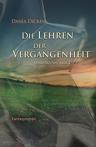 Buchseite und Rezensionen zu 'Die Lehren der Vergangenheit (Unsterblichen-Epos 2)' von Dania Dicken
