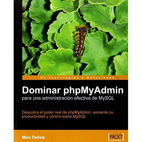 Dominar phpMyAdmin para una administraci??n efectiva de MySQL [Espanol] by Marc Delisle (2007-03-23)