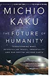The Future of Humanity: Terraforming Mars, Interstellar Travel, Immortality, and...
