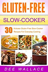 Gluten-Free Slow-Cooker: 30 kickass gluten-free slow-cooker recipes for everyday cooking (Slow Cooker Series Book 1)