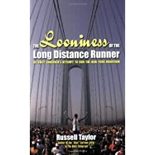 The Looniness of the Long Distance Runner: An Unfit Londoner's Attempt to Run the New York City Marathon from Scratch by Russell Taylor (2007-01-02)