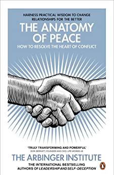 The Anatomy of Peace: How to Resolve the Heart of Conflict by [The Arbinger Institute]