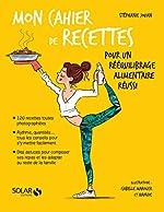 Mon cahier de recettes pour un rééquilibrage alimentaire réussi de Stéphanie JOUAN