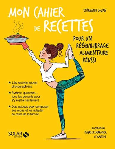 Mon cahier de recettes pour un rééquilibrage alimentaire réussi par  Stéphanie JOUAN