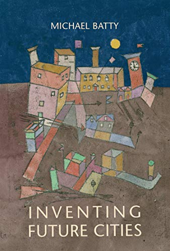 Inventing Future Cities: Batty, Michael (The MIT Press)