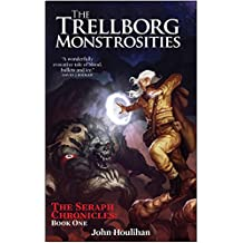 The Trellborg Monstrosities (The Seraph Chronicles Book 1)