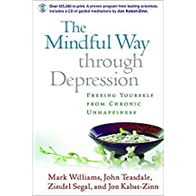 The Mindful Way Through Depression: Freeing Yourself from Chronic Unhappiness: Freeing Yourself from Chronic Unhappiness: Guided Meditation Practices for the Mindful Way Through Depression