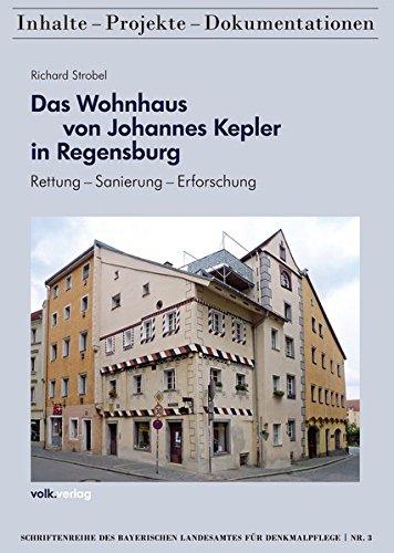 Das Wohnhaus von Johannes Kepler in Regensburg: Rettung - Sanierung - Erforschung (Schriftenreihe des Bayerischen Landesamtes für Denkmalpflege)