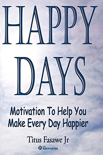 Happy Days: Motivation to help you make every day happier. by [Fasawe Jr, Titus]