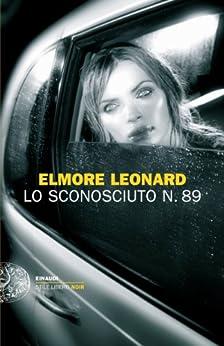 Lo sconosciuto n. 89 (Einaudi. Stile libero. Noir) di [Leonard, Elmore]