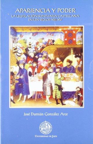 Apariencia y poder.: La legislación suntuaria castellana en los siglos XIII-XV (Colección Martínez de Mazas. Serie Estudios)