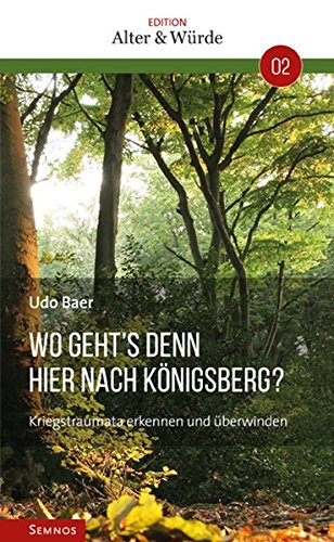 Edition Alter & Würde Band 2: Wo geht´s denn hier nach Königsberg?