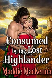 Consumed by the Lost Highlander: A Steamy Scottish Historical Romance Novel (English Edition)
