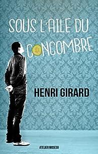 Sous l'aile du concombre par Henri Girard