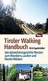 Tiroler Walking Handbuch. 100 abwechslungsreiche Routen zum Wandern, Laufen und Nordic-Walken -