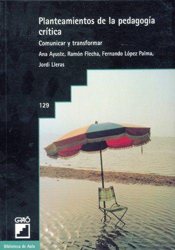 Planteamientos De La Pedagogía Crítica (BIBLIOTECA DE AULA) por Ana Ayuste González