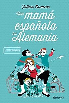 Pagina Descargar Libros Una mamá española en Alemania Kindle Puede Leer PDF