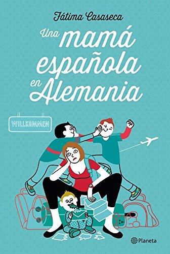 Una mamá española en Alemania (Spanish Edition)
