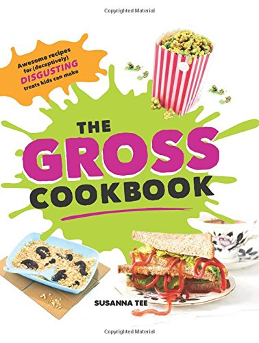 Usa Kinder Tee (The Gross Cookbook: Awesome Recipes for (Deceptively) Disgusting Treats Kids Can Make)