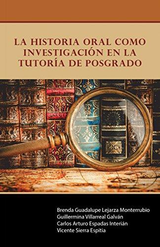 La Historia Oral Como Investigación En La Tutoría De Posgrado por Brenda Guadalupe Lejarza Monterrubio