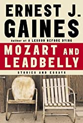 Mozart and Leadbelly: Stories and Essays by Ernest J. Gaines (2005-10-04)