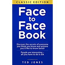 Face to Face Book: Discover the Secrets of Everyone You Think You Know, and Anyone You'd Like to Know Better (English Edition)