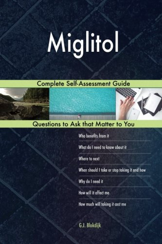 Miglitol; Complete Self-Assessment Guide