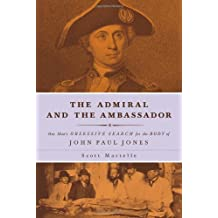 The Admiral and the Ambassador: One Man's Obsessive Search for the Body of John Paul Jones by Scott Martelle (2014-05-01)